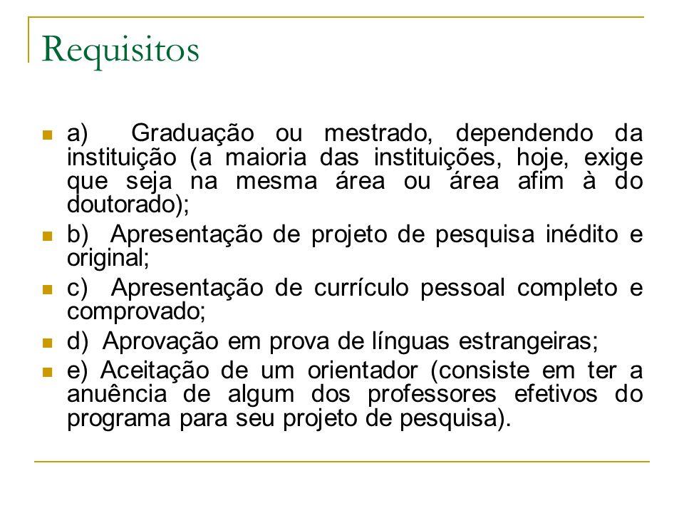 Requisitos a) Graduação ou mestrado, dependendo da instituição (a maioria das instituições, hoje, exige que seja na mesma área ou área afim à do douto