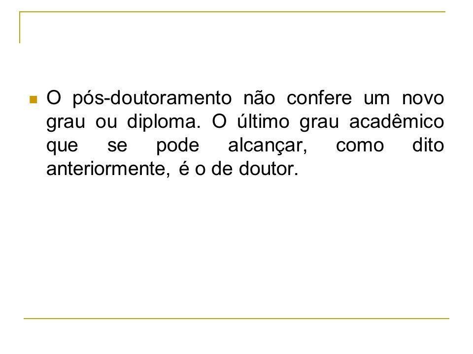 O pós-doutoramento não confere um novo grau ou diploma. O último grau acadêmico que se pode alcançar, como dito anteriormente, é o de doutor.