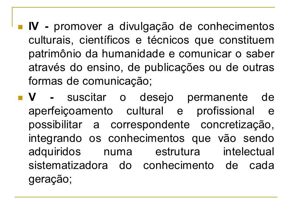 IV - promover a divulgação de conhecimentos culturais, científicos e técnicos que constituem patrimônio da humanidade e comunicar o saber através do e