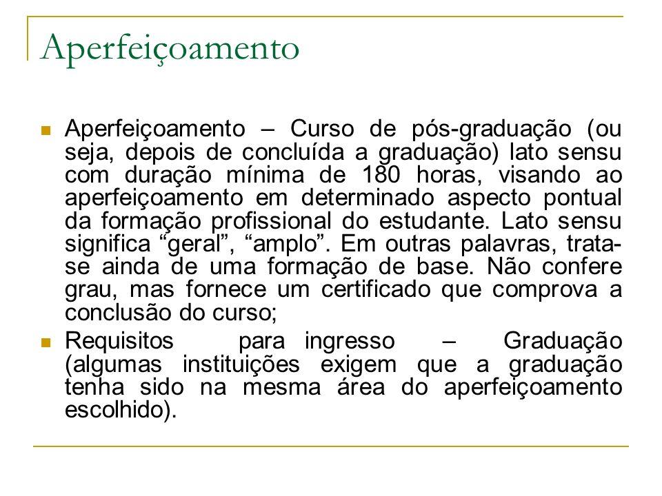 Aperfeiçoamento Aperfeiçoamento – Curso de pós-graduação (ou seja, depois de concluída a graduação) lato sensu com duração mínima de 180 horas, visand