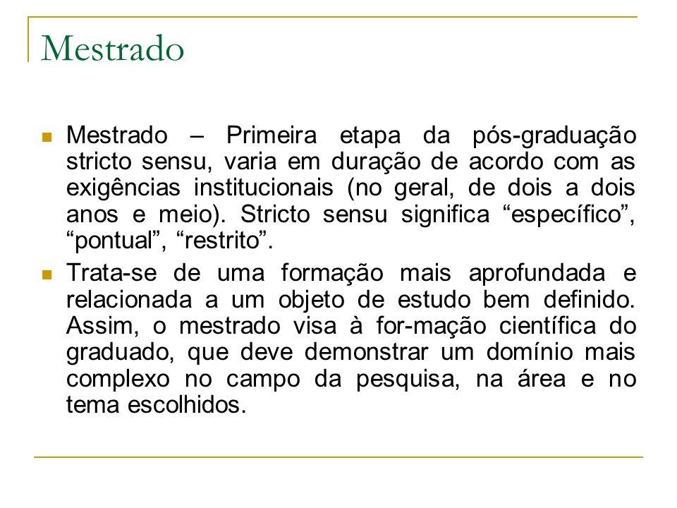 Mestrado Mestrado – Primeira etapa da pós-graduação stricto sensu, varia em duração de acordo com as exigências institucionais (no geral, de dois a do