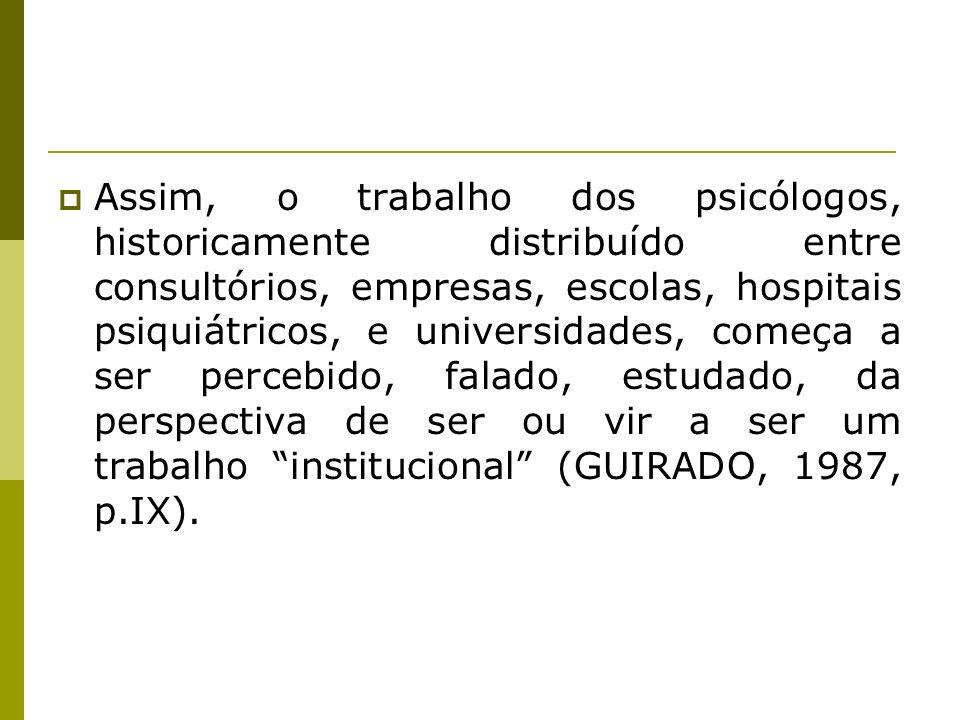 Assim, o trabalho dos psicólogos, historicamente distribuído entre consultórios, empresas, escolas, hospitais psiquiátricos, e universidades, começa a
