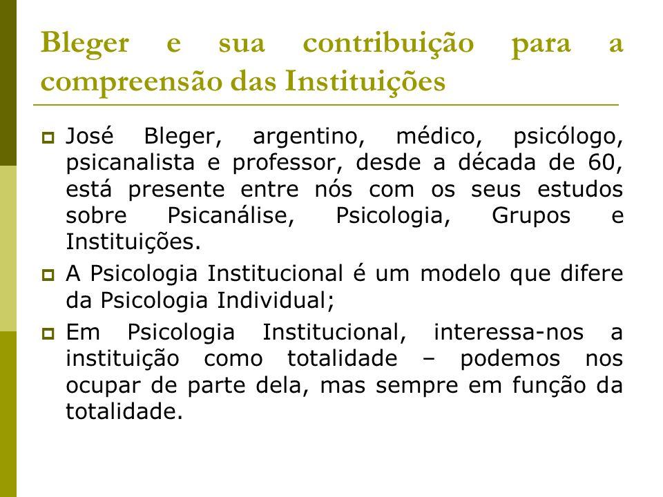 Bleger e sua contribuição para a compreensão das Instituições José Bleger, argentino, médico, psicólogo, psicanalista e professor, desde a década de 6