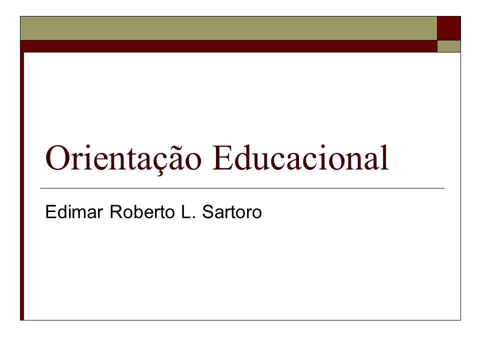 Orientação Educacional Edimar Roberto L. Sartoro