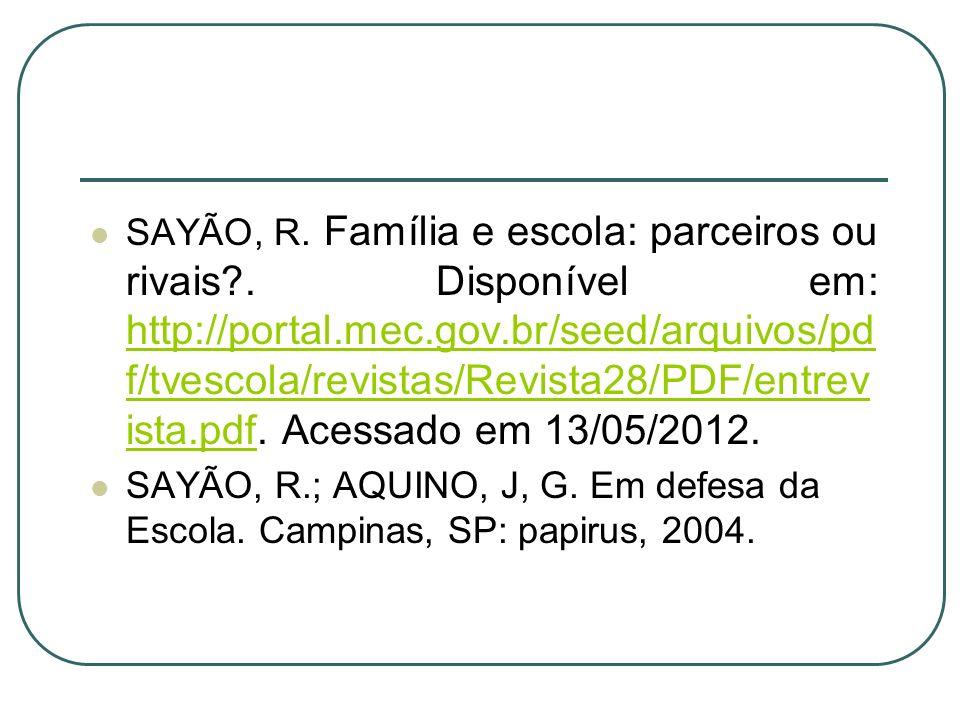 SAYÃO, R. Família e escola: parceiros ou rivais?. Disponível em: http://portal.mec.gov.br/seed/arquivos/pd f/tvescola/revistas/Revista28/PDF/entrev is
