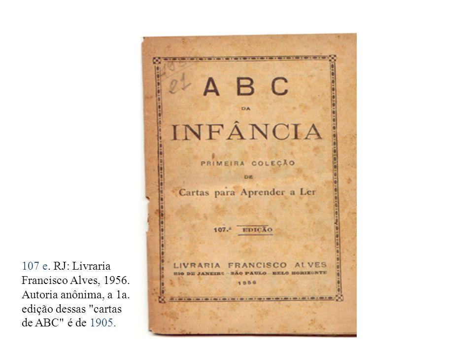 107 e. RJ: Livraria Francisco Alves, 1956. Autoria anônima, a 1a. edição dessas