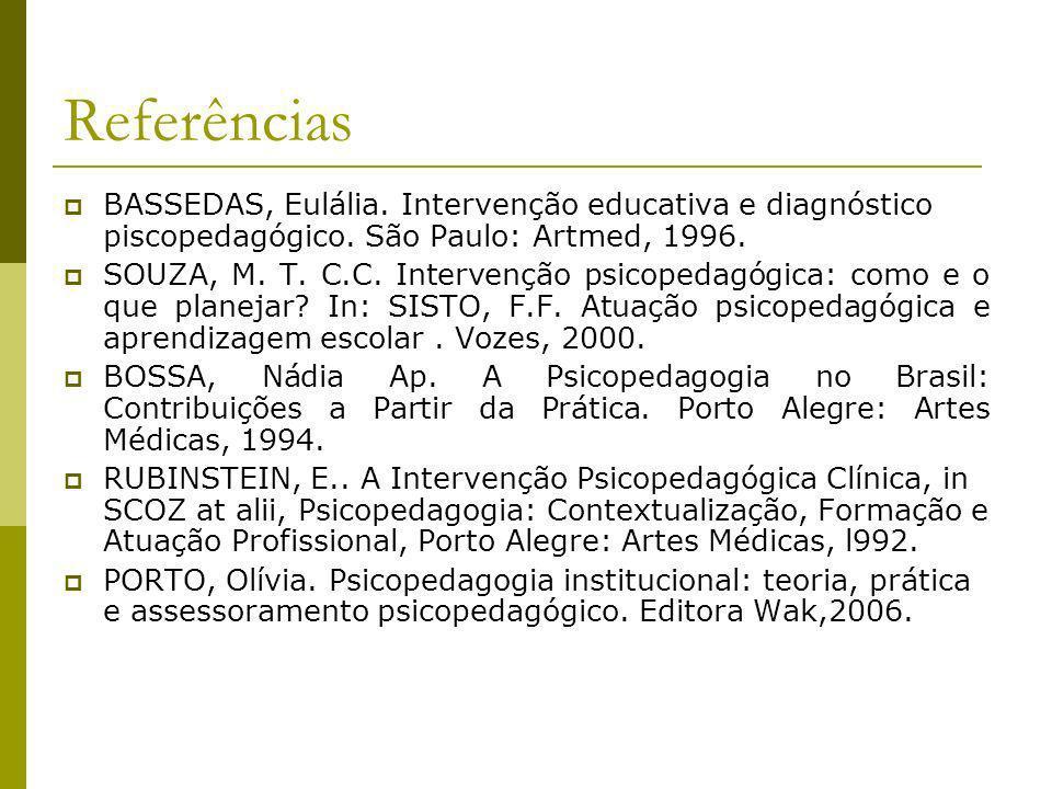 Referências BASSEDAS, Eulália. Intervenção educativa e diagnóstico piscopedagógico. São Paulo: Artmed, 1996. SOUZA, M. T. C.C. Intervenção psicopedagó