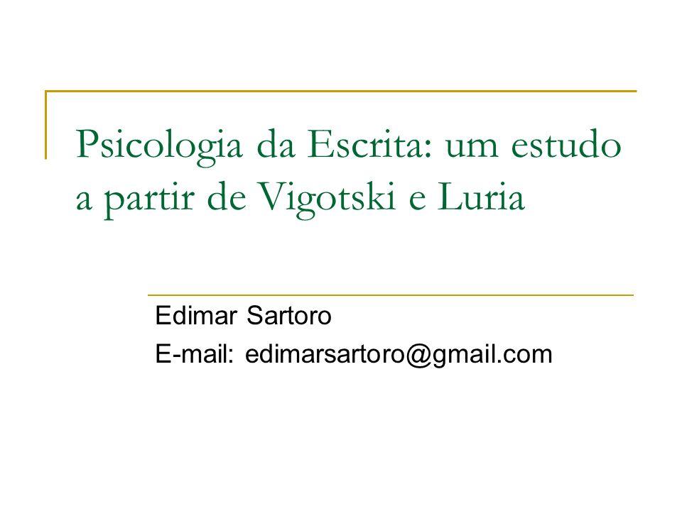 Psicologia da Escrita: um estudo a partir de Vigotski e Luria Edimar Sartoro E-mail: edimarsartoro@gmail.com