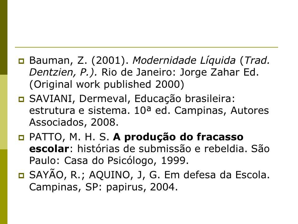 Bauman, Z. (2001). Modernidade Líquida (Trad. Dentzien, P.). Rio de Janeiro: Jorge Zahar Ed. (Original work published 2000) SAVIANI, Dermeval, Educaçã