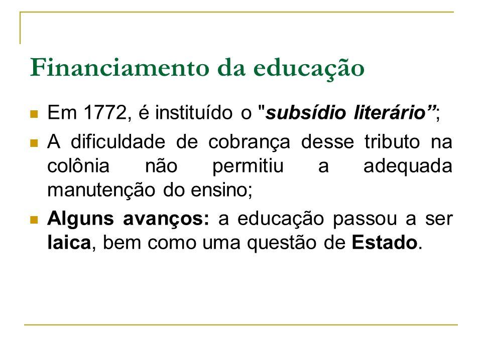 Financiamento da educação Em 1772, é instituído o