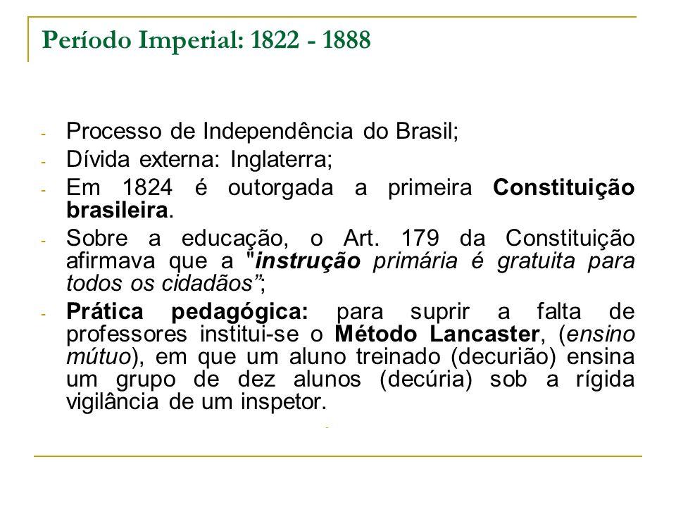 Período Imperial: 1822 - 1888 - Processo de Independência do Brasil; - Dívida externa: Inglaterra; - Em 1824 é outorgada a primeira Constituição brasi