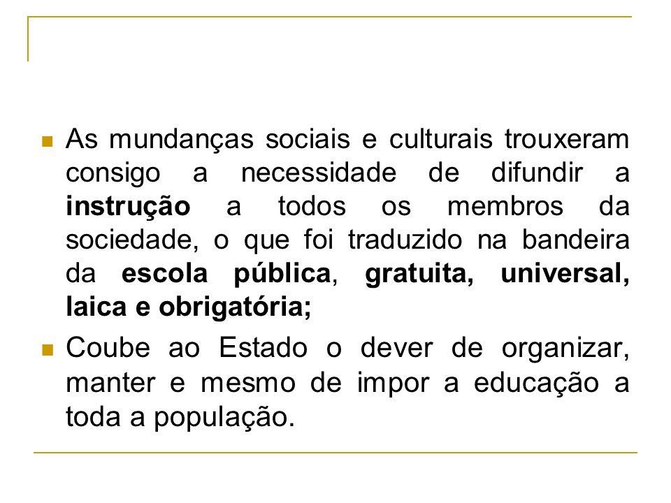 As mundanças sociais e culturais trouxeram consigo a necessidade de difundir a instrução a todos os membros da sociedade, o que foi traduzido na bande