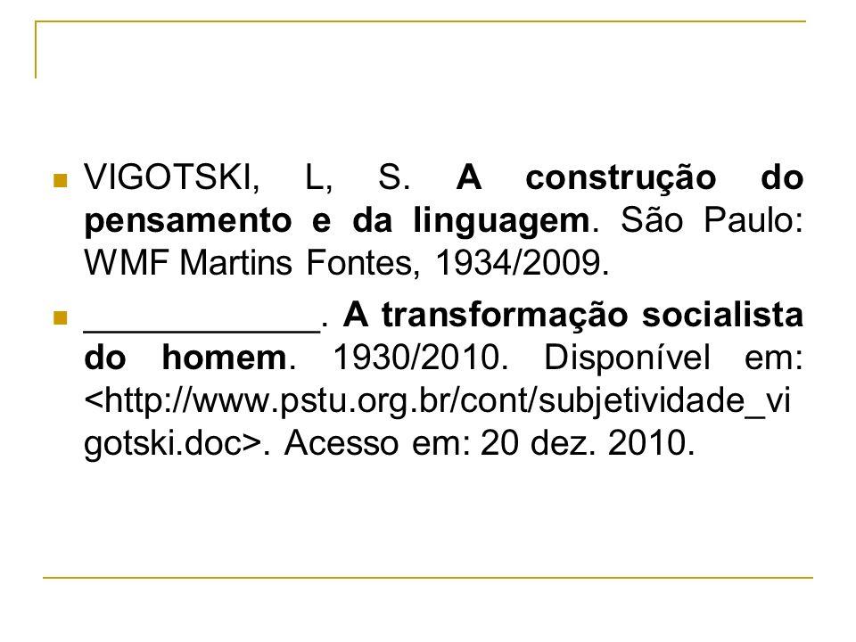 VIGOTSKI, L, S. A construção do pensamento e da linguagem. São Paulo: WMF Martins Fontes, 1934/2009. ____________. A transformação socialista do homem