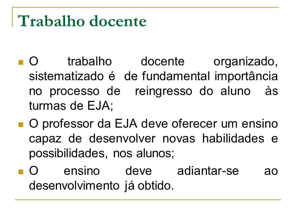Trabalho docente O trabalho docente organizado, sistematizado é de fundamental importância no processo de reingresso do aluno às turmas de EJA; O prof