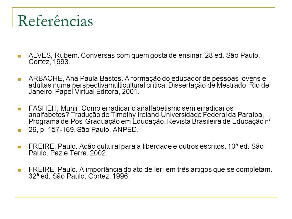 Referências ALVES, Rubem. Conversas com quem gosta de ensinar. 28 ed. São Paulo. Cortez, 1993. ARBACHE, Ana Paula Bastos. A formação do educador de pe