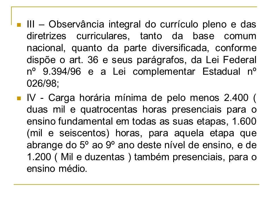 III – Observância integral do currículo pleno e das diretrizes curriculares, tanto da base comum nacional, quanto da parte diversificada, conforme dis