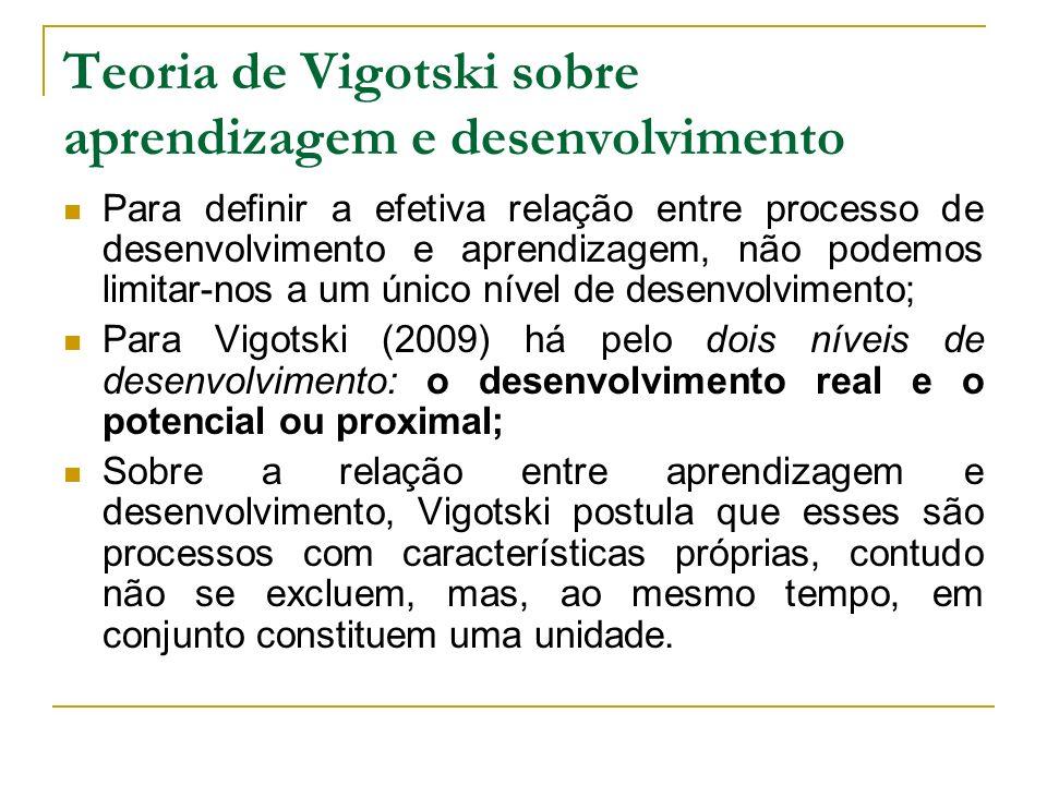 Teoria de Vigotski sobre aprendizagem e desenvolvimento Para definir a efetiva relação entre processo de desenvolvimento e aprendizagem, não podemos l