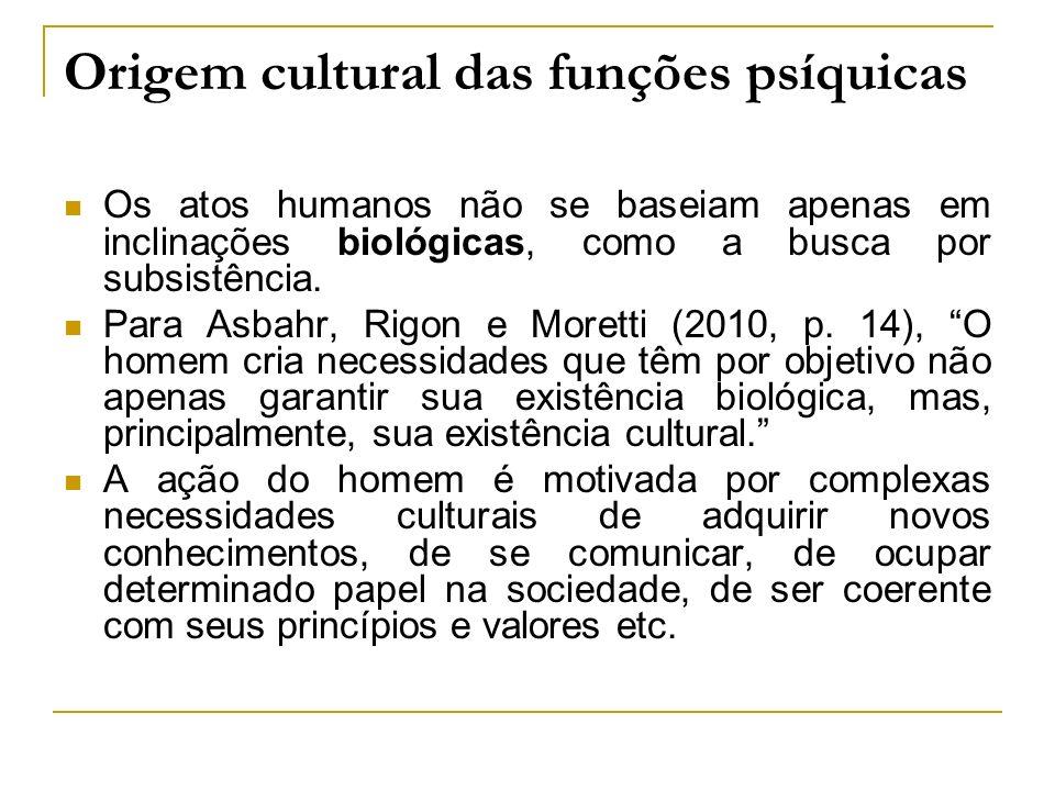 Origem cultural das funções psíquicas Os atos humanos não se baseiam apenas em inclinações biológicas, como a busca por subsistência. Para Asbahr, Rig