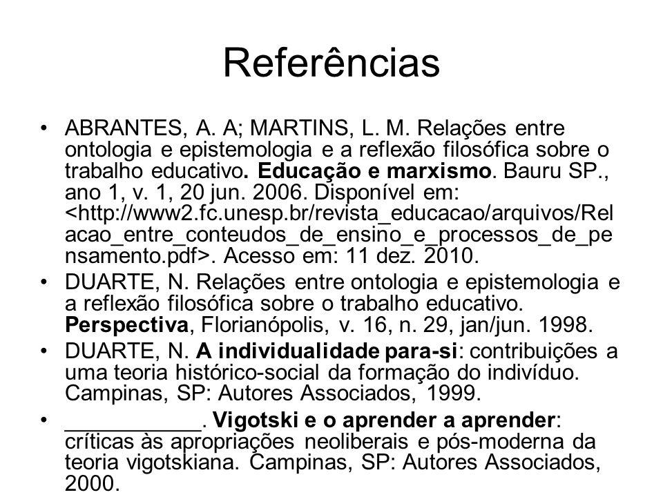 Referências ABRANTES, A. A; MARTINS, L. M. Relações entre ontologia e epistemologia e a reflexão filosófica sobre o trabalho educativo. Educação e mar