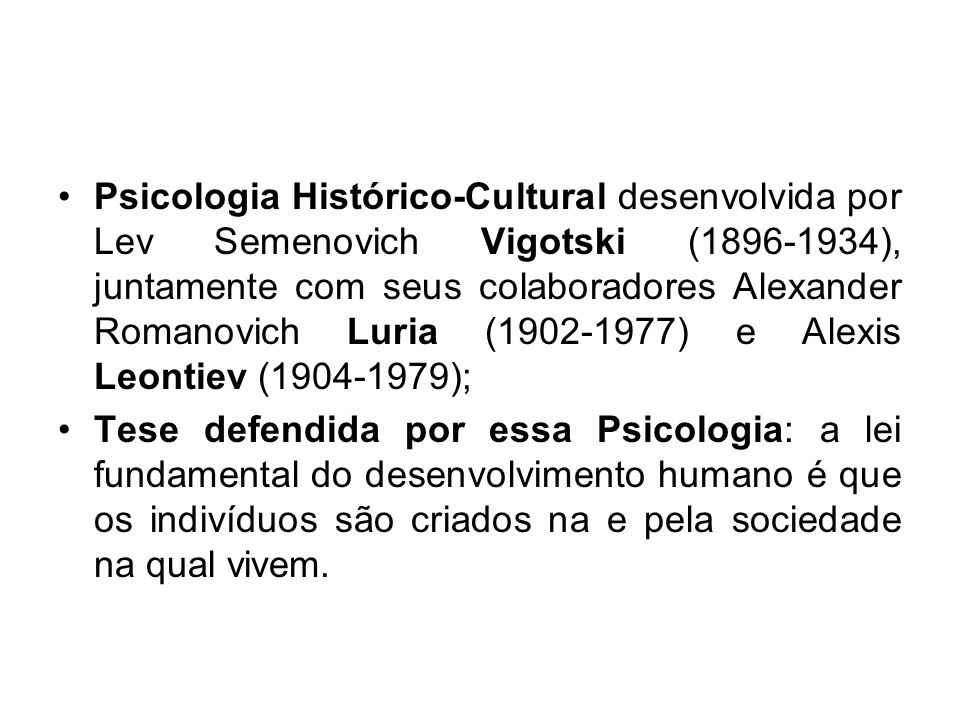 Psicologia Histórico-Cultural desenvolvida por Lev Semenovich Vigotski (1896-1934), juntamente com seus colaboradores Alexander Romanovich Luria (1902