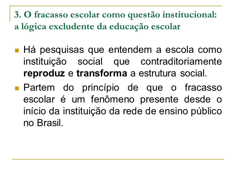 3. O fracasso escolar como questão institucional: a lógica excludente da educação escolar Há pesquisas que entendem a escola como instituição social q