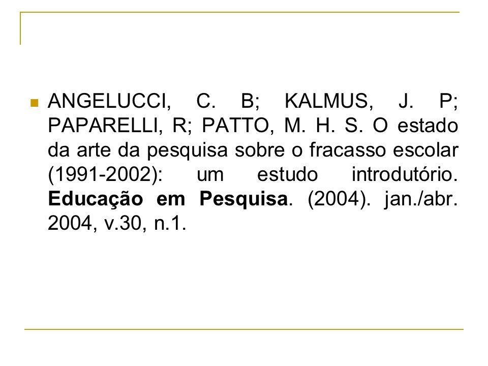 ANGELUCCI, C. B; KALMUS, J. P; PAPARELLI, R; PATTO, M. H. S. O estado da arte da pesquisa sobre o fracasso escolar (1991-2002): um estudo introdutório