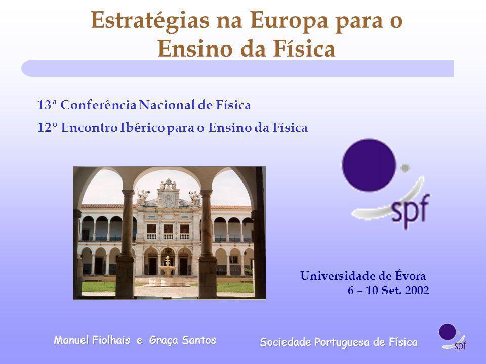 Estratégias na Europa para o Ensino da Física 13ª Conferência Nacional de Física 12º Encontro Ibérico para o Ensino da Física Universidade de Évora 6