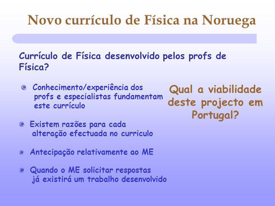 Conhecimento/experiência dos profs e especialistas fundamentam este currículo Existem razões para cada alteração efectuada no curriculo Novo currículo de Física na Noruega Qual a viabilidade deste projecto em Portugal.
