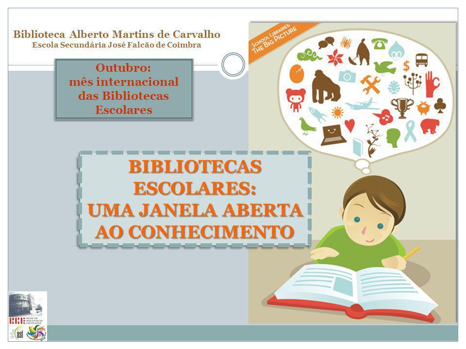 Outubro: mês internacional das Bibliotecas Escolares Outubro: mês internacional das Bibliotecas Escolares BIBLIOTECAS ESCOLARES: UMA JANELA ABERTA AO