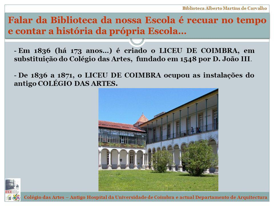 - Em 1836 (há 173 anos…) é criado o LICEU DE COIMBRA, em substituição do Colégio das Artes, fundado em 1548 por D. João III. - De 1836 a 1871, o LICEU