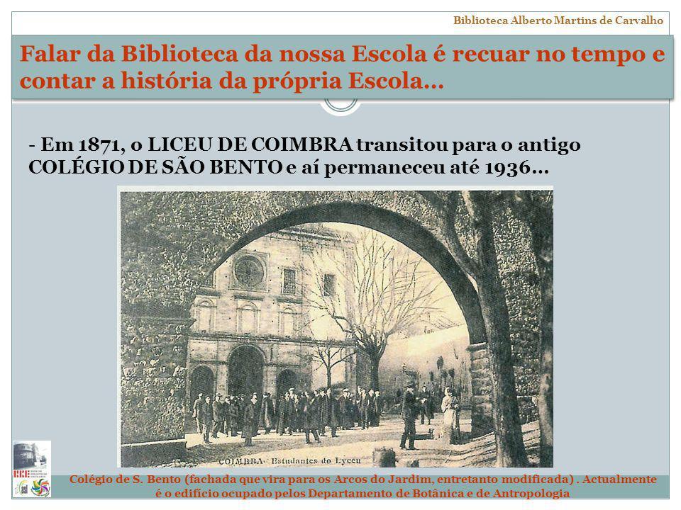 - Em 1871, o LICEU DE COIMBRA transitou para o antigo COLÉGIO DE SÃO BENTO e aí permaneceu até 1936… Colégio de S. Bento (fachada que vira para os Arc