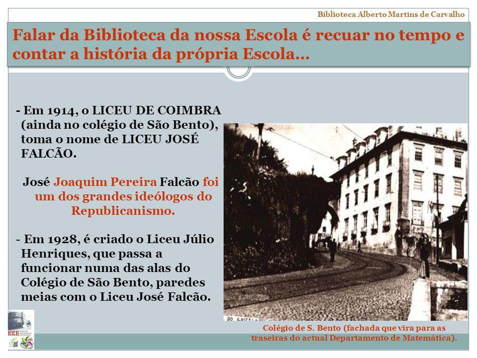 - Em 1914, o LICEU DE COIMBRA (ainda no colégio de São Bento), toma o nome de LICEU JOSÉ FALCÃO. José Joaquim Pereira Falcão foi um dos grandes ideólo