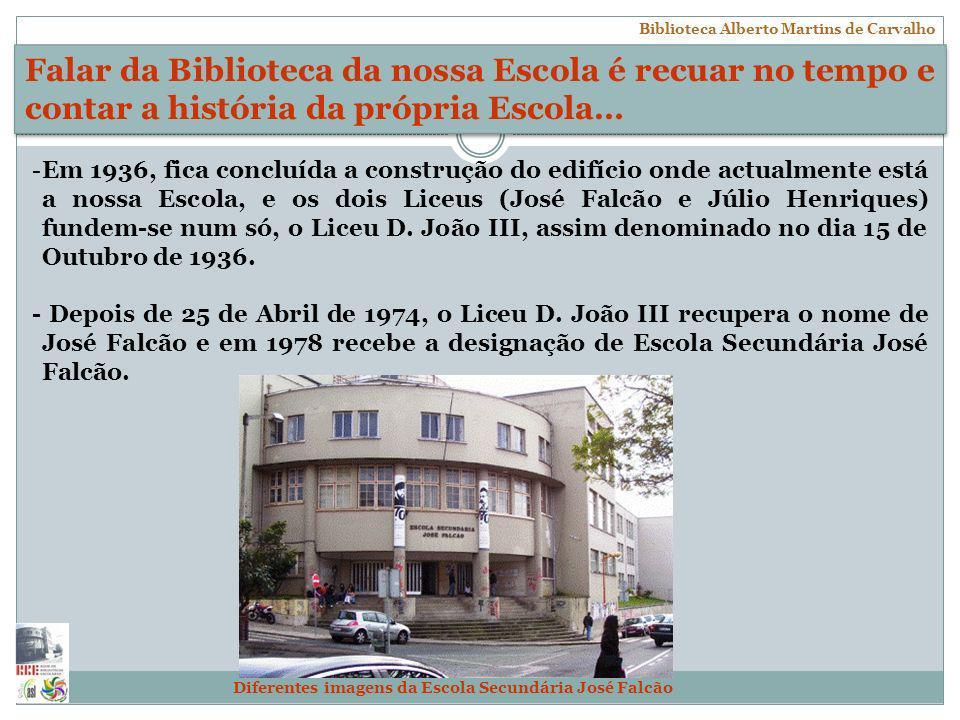 Escola Secundária José Falcão, Coimbra Biblioteca Alberto Martins de Carvalho … e chegámos à nossa Biblioteca, que se localiza no primeiro piso, por cima da entrada principal.