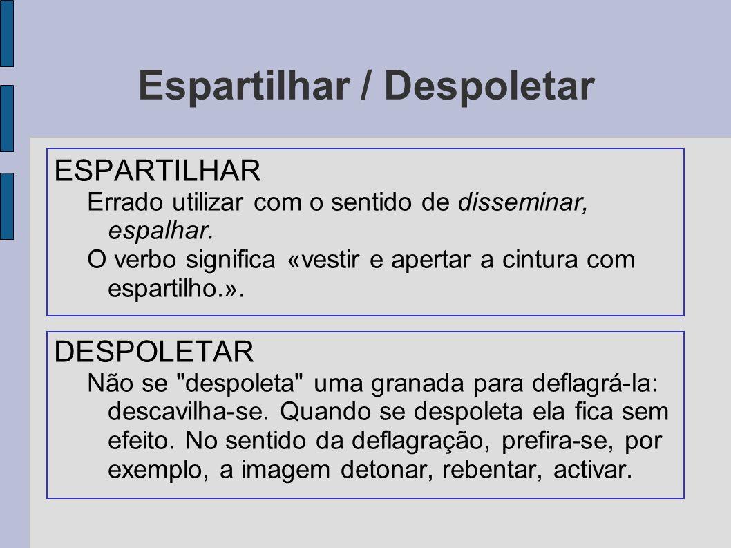 Espartilhar / Despoletar ESPARTILHAR Errado utilizar com o sentido de disseminar, espalhar. O verbo significa «vestir e apertar a cintura com espartil