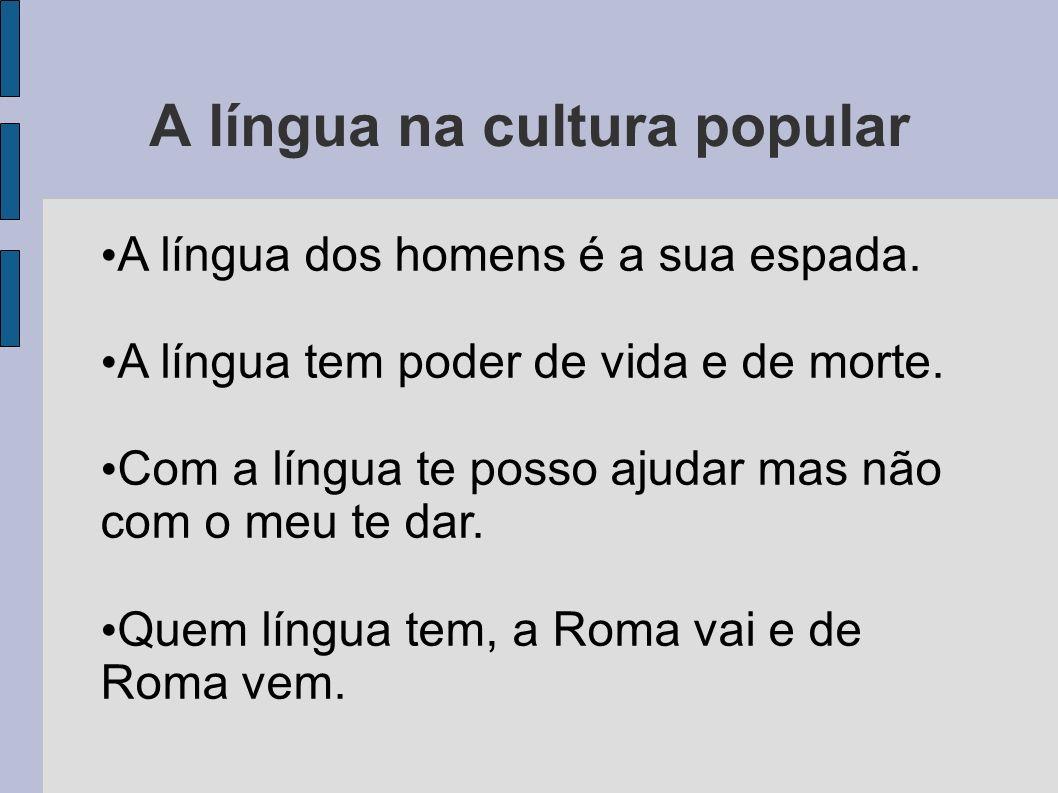 A língua na cultura popular A língua dos homens é a sua espada. A língua tem poder de vida e de morte. Com a língua te posso ajudar mas não com o meu