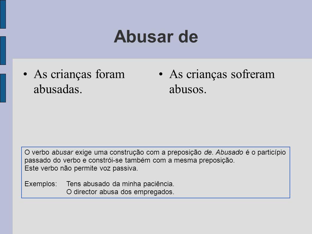 Abusar de As crianças foram abusadas. As crianças sofreram abusos. O verbo abusar exige uma construção com a preposição de. Abusado é o particípio pas