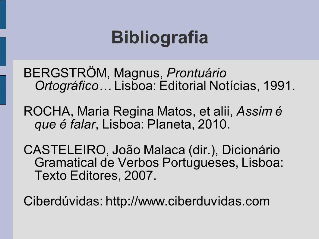Bibliografia BERGSTRÖM, Magnus, Prontuário Ortográfico… Lisboa: Editorial Notícias, 1991. ROCHA, Maria Regina Matos, et alii, Assim é que é falar, Lis