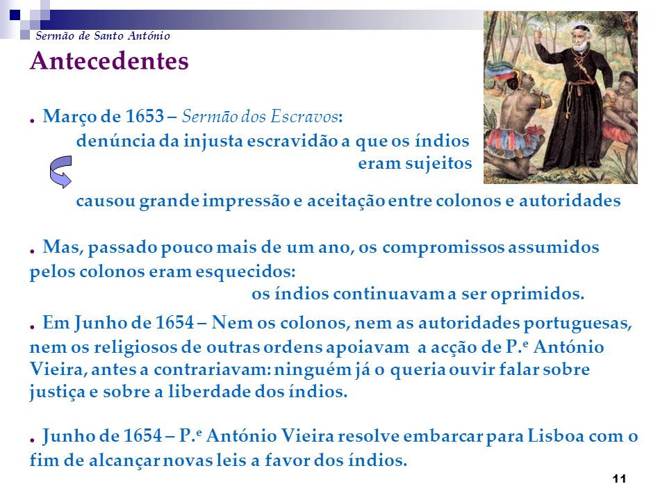 11 Antecedentes. Março de 1653 – Sermão dos Escravos: denúncia da injusta escravidão a que os índios eram sujeitos causou grande impressão e aceitação