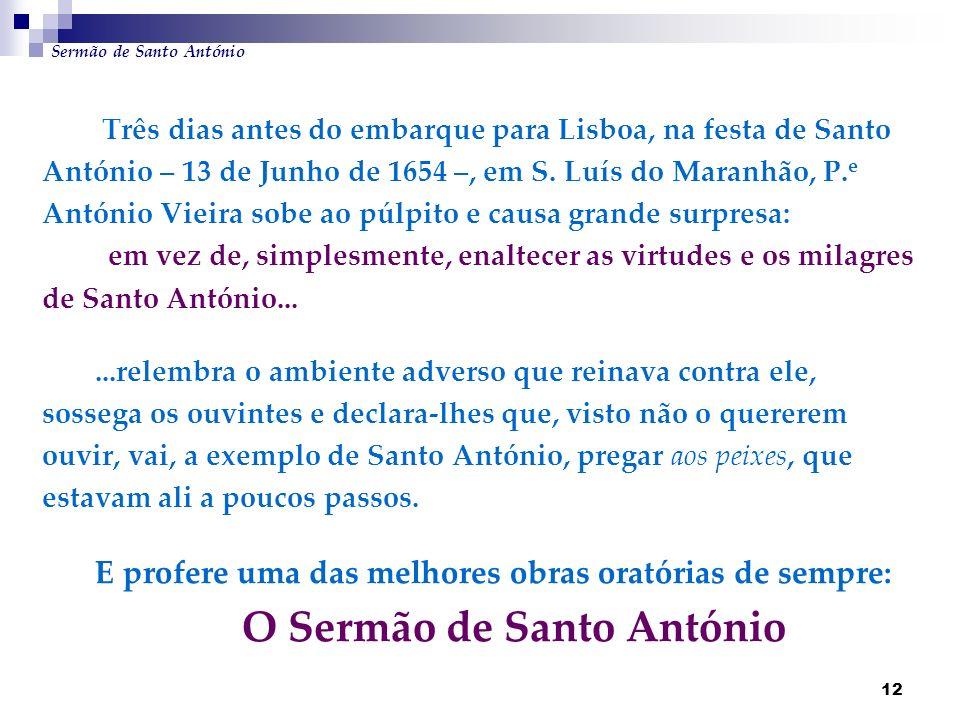 12 Três dias antes do embarque para Lisboa, na festa de Santo António – 13 de Junho de 1654 –, em S. Luís do Maranhão, P. e António Vieira sobe ao púl