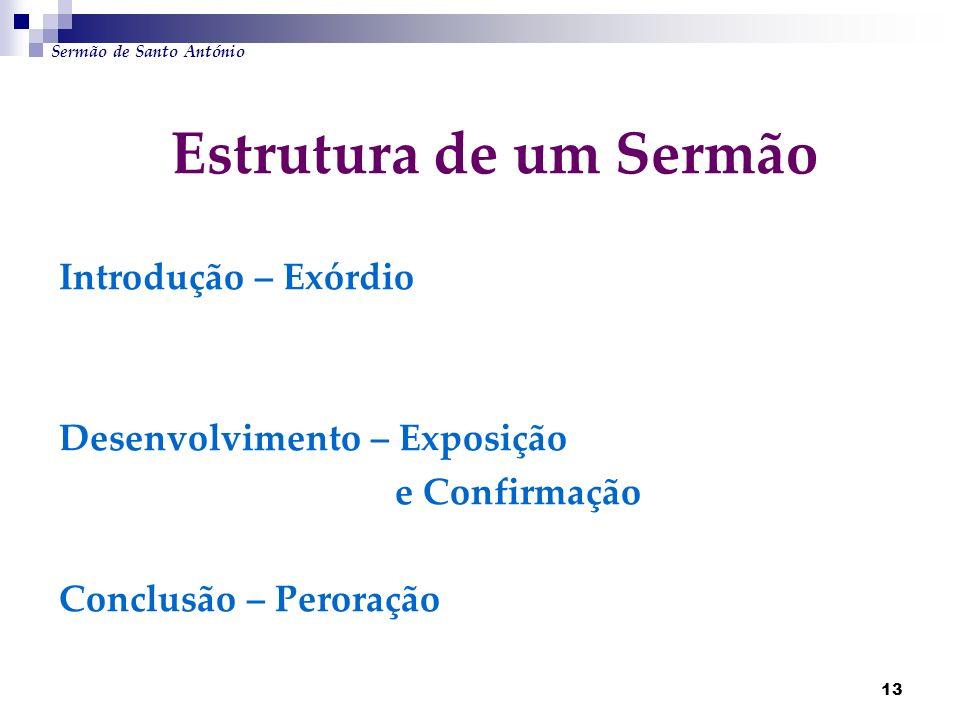 13 Estrutura de um Sermão Introdução – Exórdio Desenvolvimento – Exposição e Confirmação Conclusão – Peroração Sermão de Santo António
