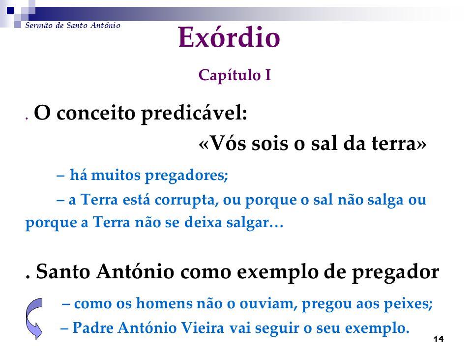 14 Exórdio Capítulo I. O conceito predicável: «Vós sois o sal da terra» – há muitos pregadores; – a Terra está corrupta, ou porque o sal não salga ou
