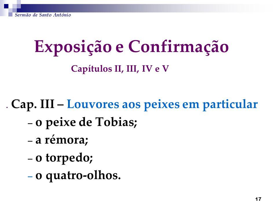 17 Exposição e Confirmação Capítulos II, III, IV e V. Cap. III – Louvores aos peixes em particular – o peixe de Tobias; – a rémora; – o torpedo; – o q