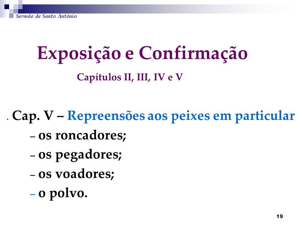 19 Exposição e Confirmação Capítulos II, III, IV e V. Cap. V – Repreensões aos peixes em particular – os roncadores; – os pegadores; – os voadores; –