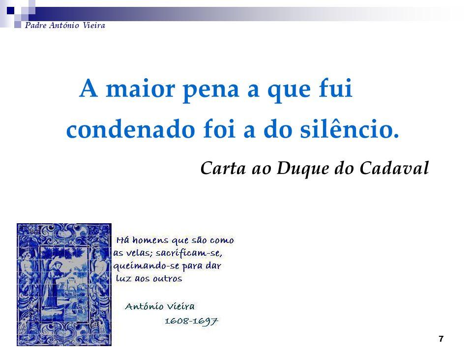 7 A maior pena a que fui condenado foi a do silêncio. Carta ao Duque do Cadaval Padre António Vieira