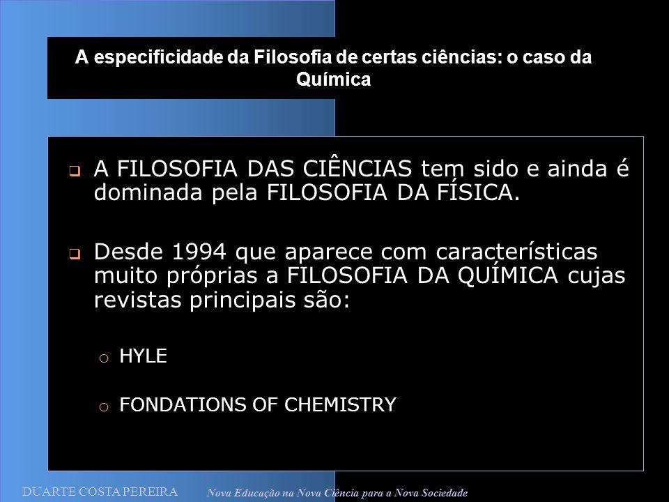 A especificidade da Filosofia de certas ciências: o caso da Química A FILOSOFIA DAS CIÊNCIAS tem sido e ainda é dominada pela FILOSOFIA DA FÍSICA.