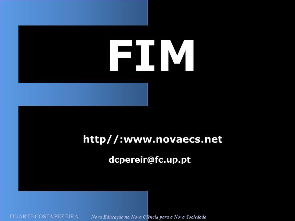 DUARTE COSTA PEREIRA Nova Educação na Nova Ciência para a Nova Sociedade http//:www.novaecs.net dcpereir@fc.up.pt FIM