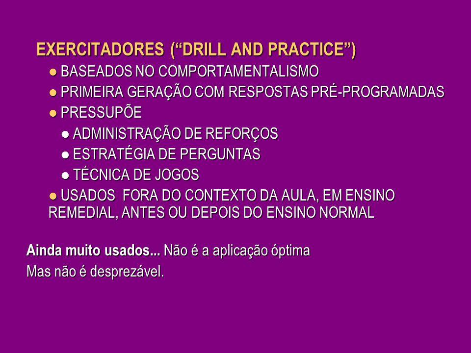 EXERCITADORES (DRILL AND PRACTICE) BASEADOS NO COMPORTAMENTALISMO BASEADOS NO COMPORTAMENTALISMO PRIMEIRA GERAÇÃO COM RESPOSTAS PRÉ-PROGRAMADAS PRIMEI