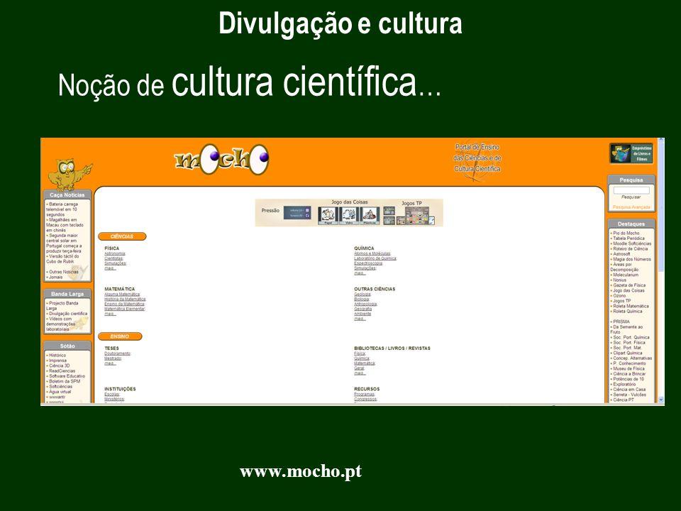 Noção de cultura científica … Divulgação e cultura www.mocho.pt
