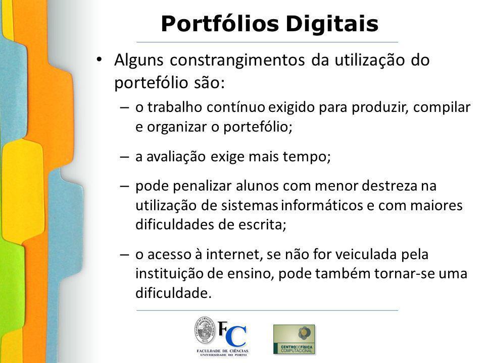 Portfólios Digitais Alguns constrangimentos da utilização do portefólio são: – o trabalho contínuo exigido para produzir, compilar e organizar o porte