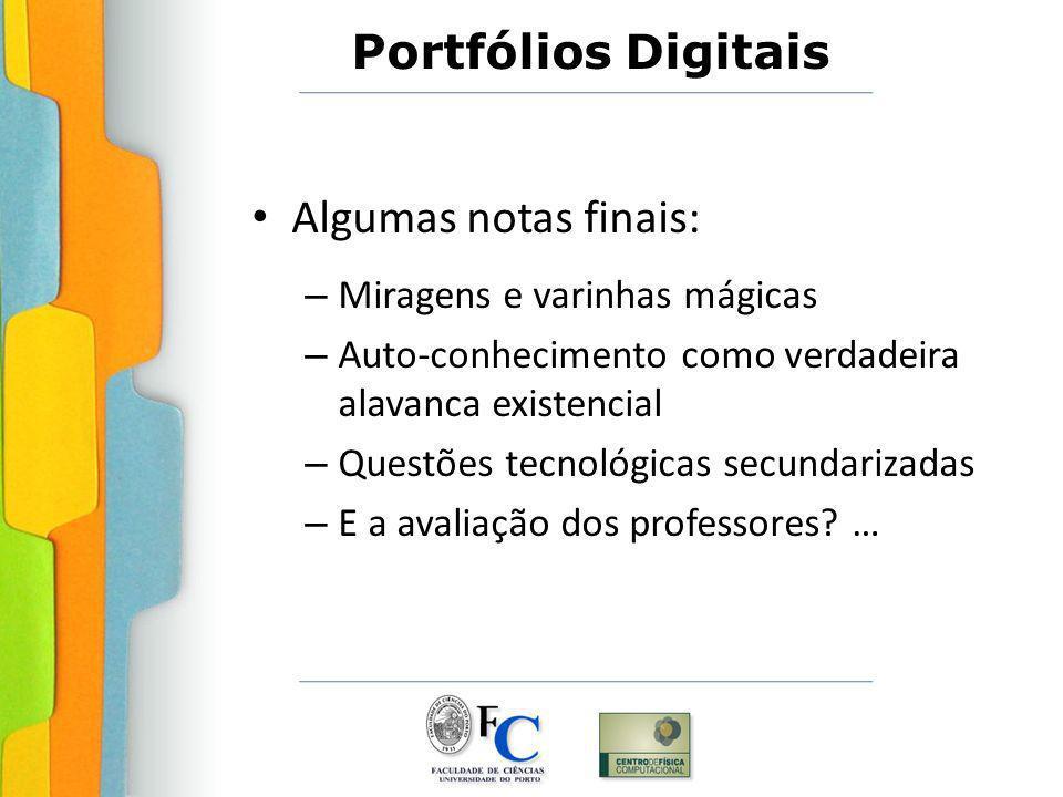Portfólios Digitais Algumas notas finais: – Miragens e varinhas mágicas – Auto-conhecimento como verdadeira alavanca existencial – Questões tecnológic